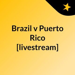 Brazil v Puerto Rico [livestream]