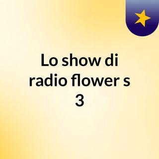 Lo show di radio flower's 3