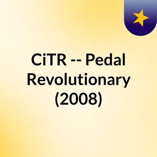 CiTR -- Pedal Revolutionary (2008)