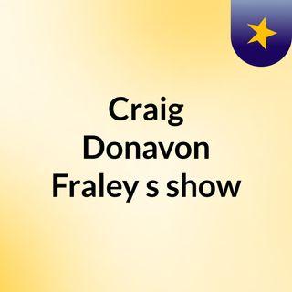 Craig Donavon Fraley's show