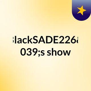 BlackSADE226's show