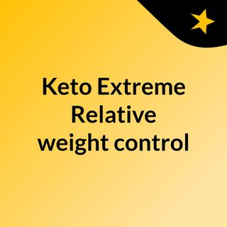 Keto Extreme Relative weight control