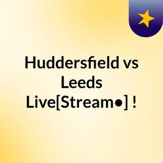 Huddersfield vs Leeds Live[Stream•]?!