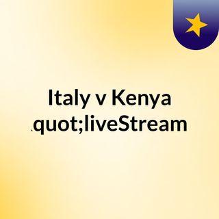 """Italy v Kenya (Live)""""liveStream"""""""