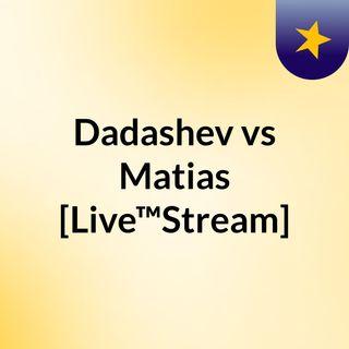 Dadashev vs Matias [Live™Stream]