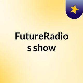 FutureRadio Sunday Show