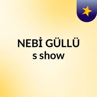 NEBİ GÜLLÜ's show