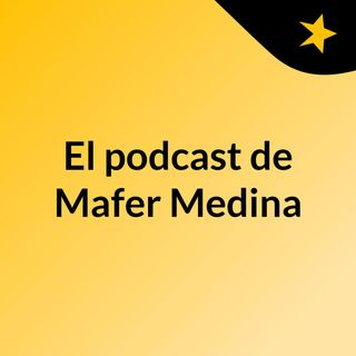 Episodio 1 - El podcast de Mafer Medina