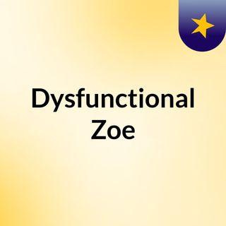 Episode 1 - Dysfunctional Zoe