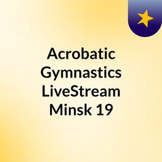 Acrobatic Gymnastics LiveStream Minsk'19