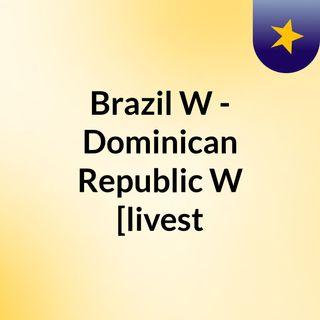 Brazil W - Dominican Republic W [livest