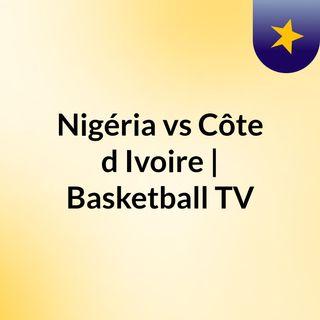 Nigéria vs Côte d'Ivoire | Basketball TV