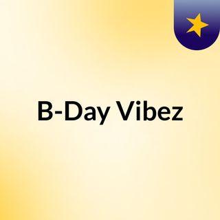 B-Day Vibez