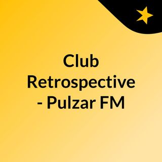 Club Retrospective - Pulzar FM