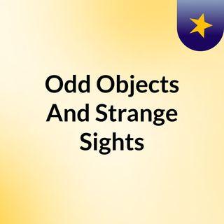 Odd Objects And Strange Sights