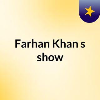 Farhan Khan's show