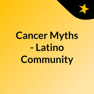 Cancer Myths - Latino Community