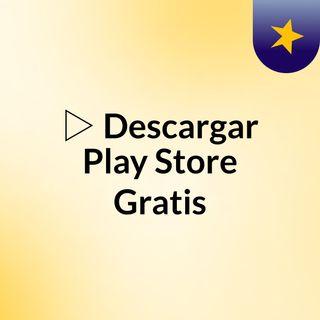 ▷ Descargar Play Store Gratis