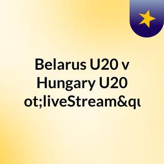 "Belarus U20 v Hungary U20 ""liveStream""("