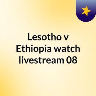 Lesotho v Ethiopia watch livestream  08