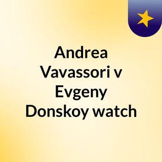 Andrea Vavassori v Evgeny Donskoy watch