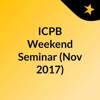 ICPB Weekend Seminar (Nov 2017)