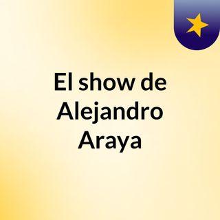 El show de Alejandro Araya