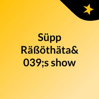 Episode 2 - Süpp Räßöthäta's show