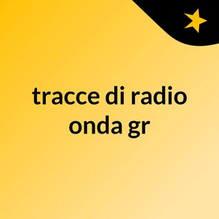 tracce di radio onda gr