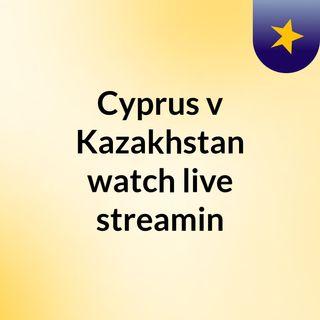 Cyprus v Kazakhstan watch live streamin