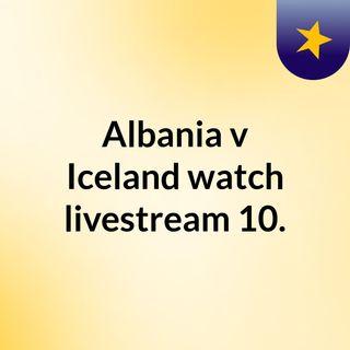 Albania v Iceland watch livestream  10.