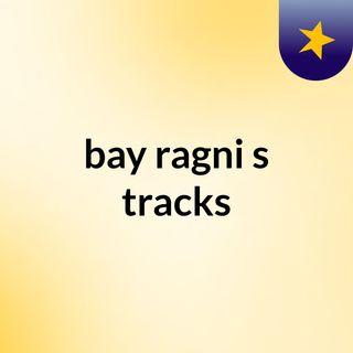 bay ragni's tracks