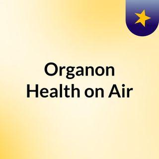 Organon Health on Air