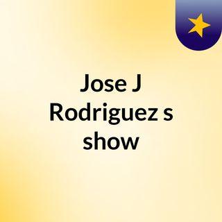 Jose J Rodriguez's show