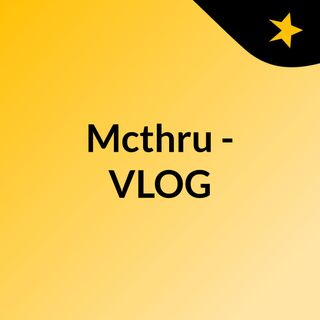 Mcthru - VLOG