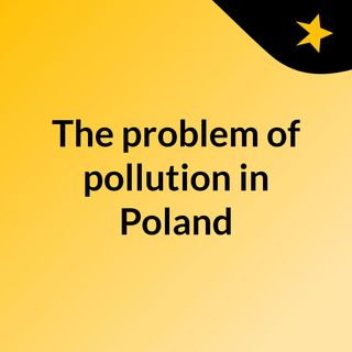 The problem of pollution in Poland