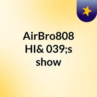 AirBro808 HI's show