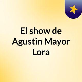 El show de Agustin Mayor Lora