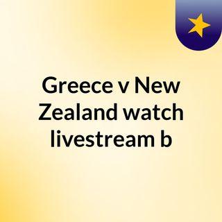Greece v New Zealand watch livestream b