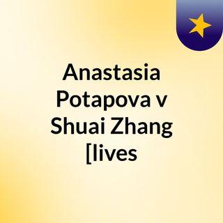 Anastasia Potapova v Shuai Zhang [lives