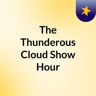 Thunderous Cloud Show Hour Pt. 2