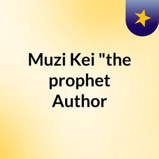 "Muzi Kei ""the prophet Author"