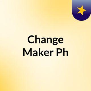 Episode 3 - Change Maker Ph