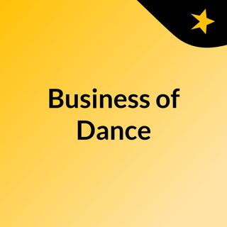 Episode 1 - Business of Dance