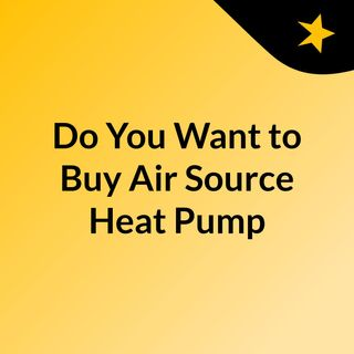 Reasons To Switch To Air Source Heat Pumps