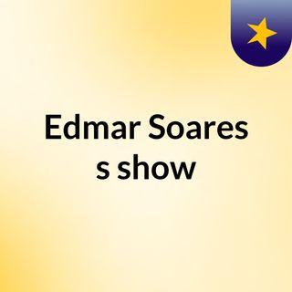 Episódio 4 - Edmar Soares's show