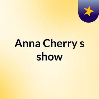 Anna Cherry's show