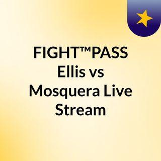 FIGHT™PASS Ellis vs Mosquera Live Stream