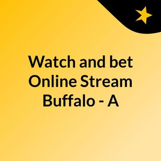 Watch and bet Online Stream Buffalo - A