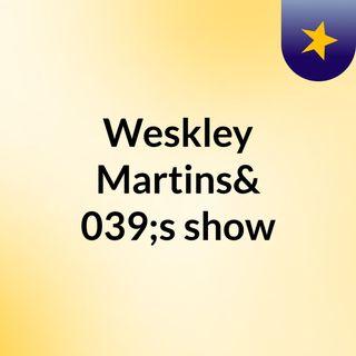 Weskley Martins's show